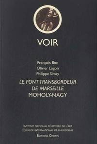 François Bon et Olivier Lugon - Le pont transbordeur de Marseille, Moholy-Nagy.