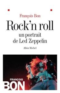 François Bon et François Bon - Rock'n roll - Un portrait de Led Zeppelin.