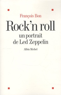 François Bon - Rock'n Roll - Un portrait de Led Zeppelin.