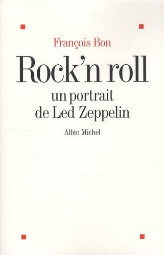 François Bon - Rock'n Roll - Un portrait de Led Zeppelin.