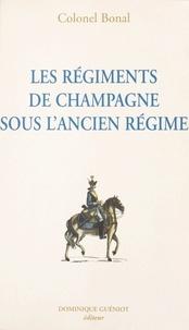 François Bonal - Les régiments de Champagne sous l'Ancien Régime : Champagne-infanterie, Royal-Champagne de cavalerie.