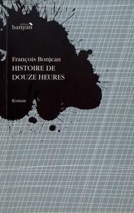 François Bonjean - Histoire de douze heures.