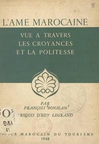 François Bonjean et Edy Legrand - L'âme marocaine - Vue à travers les croyances et la politesse.