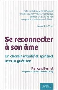 François Bonnal - Se reconnecter à son âme - Un chemin intuitif et spirituel vers la guérison.