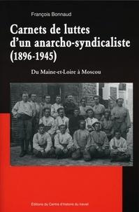 François Bonnaud - Carnets de luttes d'un anarcho-syndicaliste (1896-1945) - Du Maine-et-Loire à Moscou.