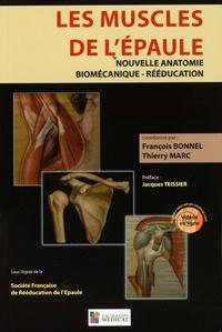 François Bonnel et Thierry Marc - Les muscles de l'épaule - Nouvelle anatomie, biomécanique, rééducation.