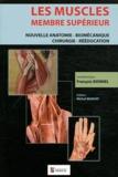 François Bonnel - Les muscles, membre supérieur - Nouvelle anatomie - Biomécanique - Chirurgie - Rééducation.