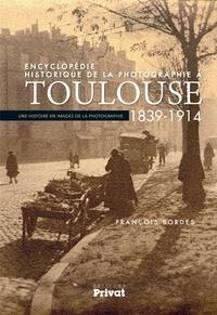 François Bordes - Encyclopédie historique de la photographie à Toulouse (1839-1914) - Une histoire en images de la photographie.
