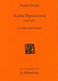 François Bordes - Kostas Papaïoannou (1925-1981) - Les idées contre le néant.