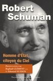 François Borella et Raphaël Clément - Robert Schuman - Homme d'Etat, citoyen du Ciel.