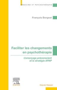 François Borgeat - Faciliter les changements en psychothérapie - L'amorçage préconscient et la stratégie APAP.