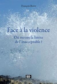 François Borst - Face à la violence - Où mettre la limite de l'inacceptable?.