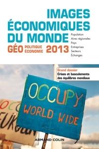 François Bost et Laurent Carroué - Images économiques du monde 2013 - Crises et basculements des équilibres mondiaux.