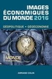 François Bost et Laurent Carroué - Images économiques du monde 2016 - Le monde sous tension(s).
