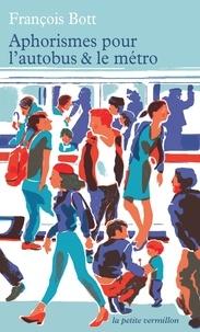François Bott - Aphorismes pour l'autobus et le métro.