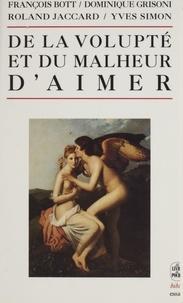 François Bott et Dominique-Antoine Grisoni - De la volupté et du malheur d'aimer.