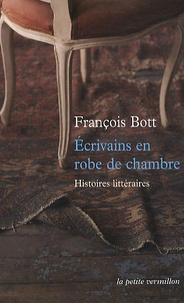 François Bott - Ecrivains en robe de chambre - Histoires littéraires.