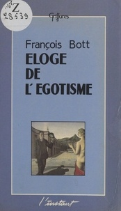 François Bott - Éloge de l'égotisme.