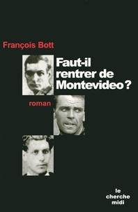 François Bott - Faut-il rentrer de Montevideo ?.