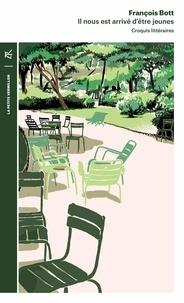 François Bott - Il nous est arrivé d'être jeunes - Croquis littéraires d'Aragon à Stefan Zweig.