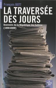 François Bott - La traversée des jours - Souvenirs de la République des Lettres (1958-2008).