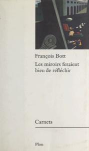François Bott - Les miroirs feraient bien de réfléchir.