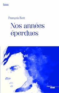 François Bott - Nos années éperdues.