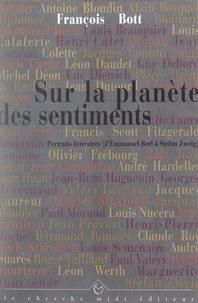 François Bott et Jean-Yves Clément - Sur la planète des sentiments - Portraits littéraires (d'Emmanuel Berl à Stefan Zweig).