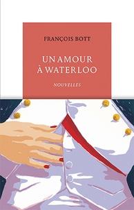 François Bott - Un amour à Waterloo - Nouvelles.