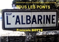 François Botté - Tous les ponts sur l'Albarine - Architecture histoire découverte du patrimoine du Bugey.