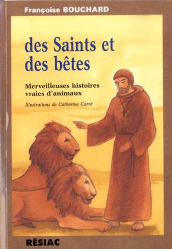 François Bouchard - Des saints et des bêtes - Merveilleuses histoires vraies d'animaux.