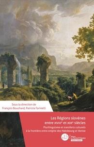 François Bouchard - Les régions slovènes entre le XVIIIe et le XIXe siècles - Plurilinguisme et transferts culturels à la frontière entre empire Habsbourg et Venise.