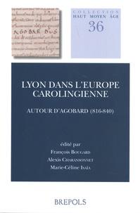 François Bougard et Alexis Charansonnet - Lyon dans l'Europe carolingienne - Autour d'Agobard (816-840).