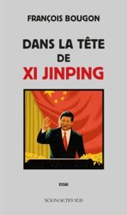 François Bougon - Dans la tête de Xi Jinping.