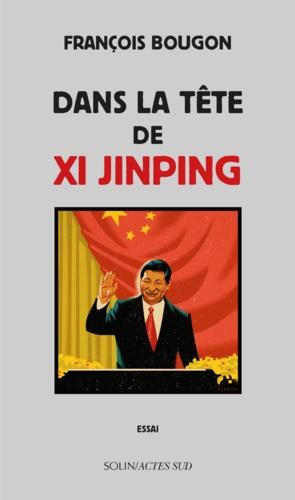 Dans la tête de Xi Jinping - François Bougon - Format PDF - 9782330091040 - 13,99 €