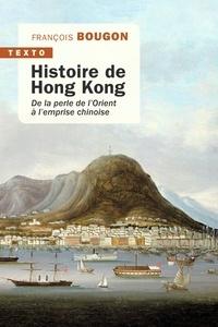 François Bougon - Hong Kong, l'insoumise - De la perle de l'Orient à l'emprise chinoise.