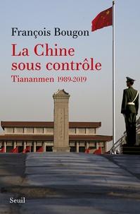 Télécharger des ebooks ipad uk La Chine sous contrôle  - Tiananmen 1989-2019