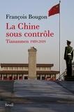 François Bougon - La Chine sous contrôle - Tiananmen 1989-2019.