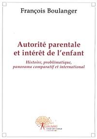 François Boulanger - Autorité parentale et intérêt de l'enfant - Histoire, problématique, panorama comparatif et international.