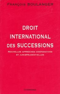 François Boulanger - Droit international des successions - Nouvelles approches comparatives et jurisprudentielles.