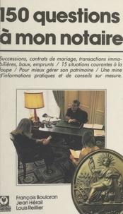 François Boularan et Jean Hérail - 150 questions à mon notaire.