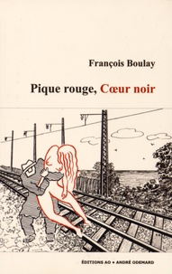 François Boulay - Pique rouge, coeur noir.