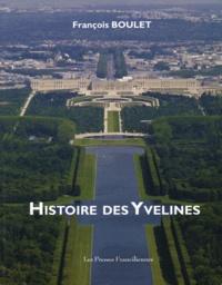François Boulet - Histoire des Yvelines - L'esprit des lieux et des siècles dans l'Ouest parisien.