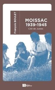 François Boulet - Moissac 1939-1945 (poche) - Cité de Justes.