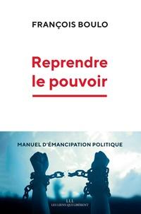 Francois Boulo - Reprendre le pouvoir - Manuel d'émancipation politique.