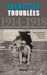 François Bouloc et Rémy Cazals - Identités troublées 1914-1918 - Les appartenances sociales et nationales à l'épreuve de la guerre.