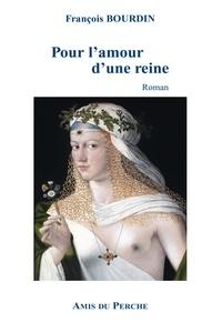 François Bourdin - Pour l'amour d'une reine - 2021.
