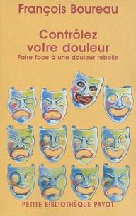 François Boureau - Contrôlez votre douleur - Apprendre à faire face à une douleur rebelle.