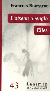 François Bourgeat - L'oiseau aveugle - Elles.