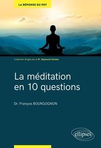 François Bourgognon - La méditation en 10 questions.